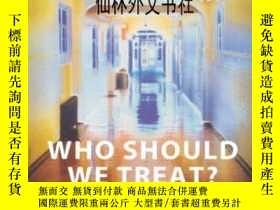 二手書博民逛書店【罕見】2005年出版 Who Should We Treat?