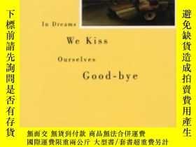 二手書博民逛書店In罕見Dreams We Kiss Ourselves Good-byeY307751 Deanna Pic