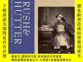 二手書博民逛書店Brush罕見and Shutter: Early Photography in China 照相機在中國Y3