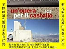 二手書博民逛書店Un opera罕見per il castello 2015-2015年城堡作品Y346464 Arte m