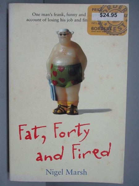 【書寶二手書T9/原文小說_PNV】Fat, Forty and Fired_Nigel Marsh