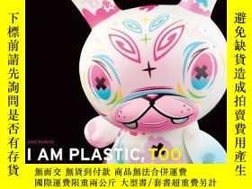 二手書博民逛書店I罕見Am Plastic, TooY256260 Paul Budnitz Abrams 出版2010