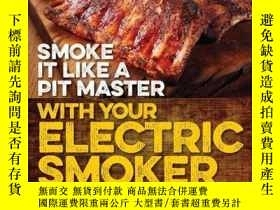 二手書博民逛書店Smoke罕見It Like a Pit Master with Your Electric SmokerY4
