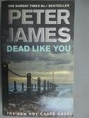 【書寶二手書T1/原文小說_GPQ】Dead Like You_Peter James