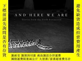 二手書博民逛書店And罕見Here We Are: Stories from The Sixth ExtinctionY360