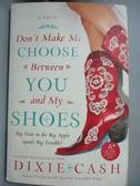 【書寶二手書T6/原文小說_KPA】Don't Make Me Choose Between You and My Shoes_Cash, Dixie