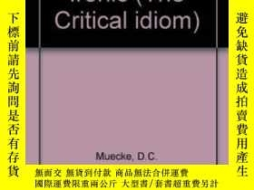 二手書博民逛書店Irony罕見And The Ironic (the Critical Idiom)Y256260 D.c.