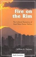 二手書博民逛書店《Fire on the Rim: The Cultural Dynamics of East/West Power Politics》 R2Y ISBN:0742517071