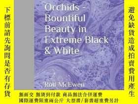 二手書博民逛書店Orchids罕見- Bountiful Beauty in Extreme Black & White-蘭花-極