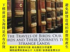 二手書博民逛書店THE罕見TRAVELS OF BlRDS:Our Birds
