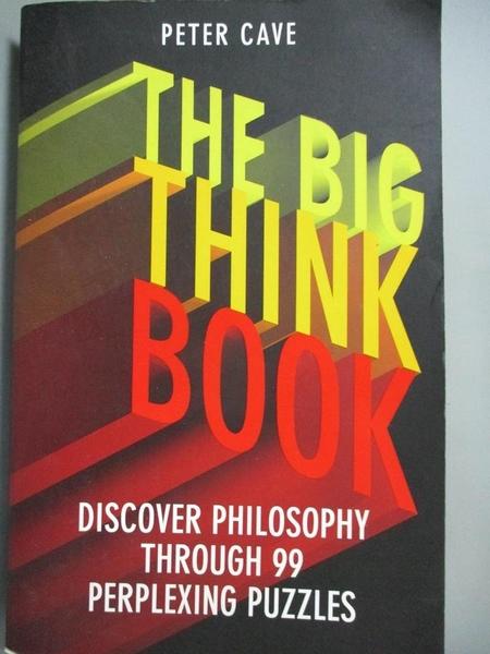 【書寶二手書T1/科學_INH】The Big Think Book: Discover Philosophy Through 99 Perplexing Problems_Cave, Peter