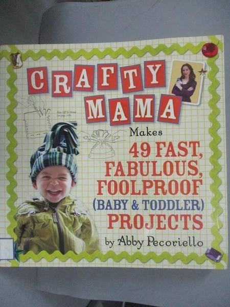 【書寶二手書T8/美工_JG9】Crafty Mama: Makes 49 Fast, Fabulous, Foolproof Baby & Toddler Projects_Pecoriello, Abby