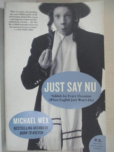 【書寶二手書T4/原文書_GBJ】Just Say Nu-Yiddish for Every Occasion (When English Just Won't Do)_Wex, Michael