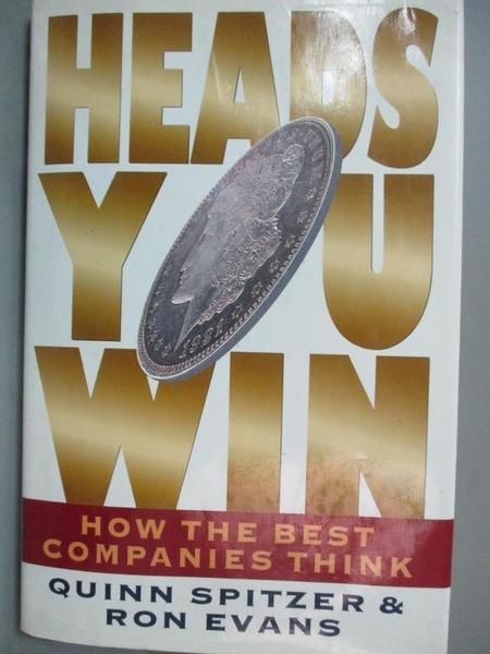 【書寶二手書T8/財經企管_FAH】HEADS YOU WIN-How the Best Companies Think_Quinn Spitzer, Ron Evans