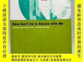 二手書博民逛書店Now罕見Don t Try to Reason with Me