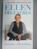 【書寶二手書T5/勵志_FRS】Seriously...I m Kidding_Ellen DeGeneres