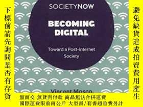 二手書博民逛書店【罕見】Becoming Digital:Toward A Po