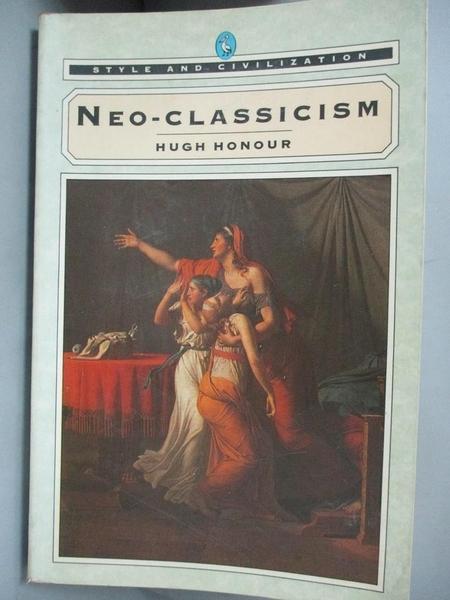 【書寶二手書T5/哲學_A3E】Neoclassicism (Pelican)_Hugh Honour, Hugh Honour, Hugh Honour