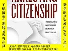 二手書博民逛書店Arresting罕見CitizenshipY364682 Amy E. Lerman University