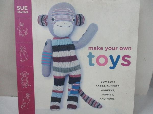 【書寶二手書T6/設計_J9E】Make Your Own Toys: Sew Soft Bears, Bunnies, Monkeys, Puppies, and More!_Havens, Sue