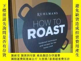 二手書博民逛書店Ruhlmans罕見How to Roast: Foolproof Techniques and Recipes