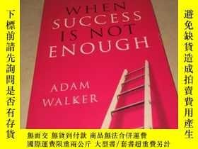 二手書博民逛書店WHEN罕見SUCCESS IS NOT ENOUGH 當成功還不夠的時候Y222470 ADAM WALKE