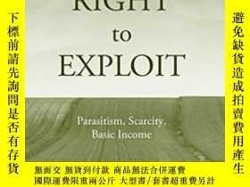 二手書博民逛書店The罕見Right To Exploit: Parasitism Scarcity And Basic Inco