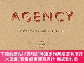 二手書博民逛書店Agency:罕見A Partial History of Live ArtY360448 Theron Sc