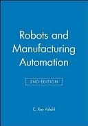 二手書博民逛書店 《Robots and Manufacturing Automation》 R2Y ISBN:0471553913│John Wiley & Sons Incorporated