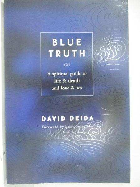 【書寶二手書T3/兩性關係_D3J】Blue Truth: A Spiritual Guide to Life & Death and Love & Sex_Deida, David