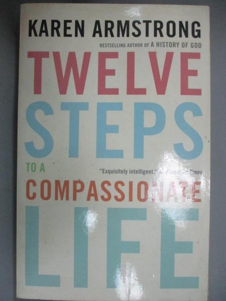 【書寶二手書T3/心理_JJP】Twelve Steps to a Compassionate Life_Armstro