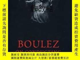 二手書博民逛書店【罕見】Boulez On Conducting 2003年出版Y175576 Pierre Boulez G