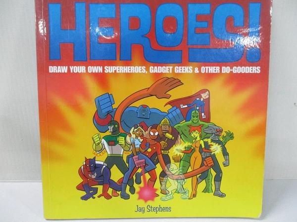 【書寶二手書T4/兒童文學_DHW】Heroes!: Draw Your Own Superheroes, Gadget Geeks & Other Do-Gooders_Stephens, Jay
