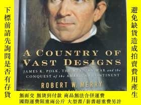 二手書博民逛書店A罕見Country of Vast Designs: James K. Polk, the Mexican Wa