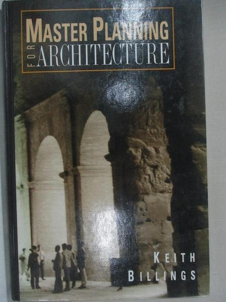 【書寶二手書T1/設計_E9H】Master Planning for Archi...-Theory and..._Keith Billings