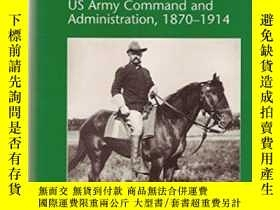 二手書博民逛書店The罕見Progressive Army: U.s. Army Command And Administrati