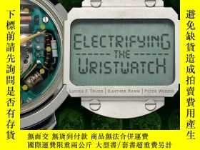 二手書博民逛書店Electrifying罕見the WristwatchY346