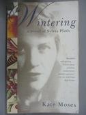 【書寶二手書T2/原文小說_LCF】Wintering-A Novel of Sylvia Plath_Moses, Kate