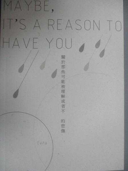 【書寶二手書T5/心靈成長_OEF】MAYBE, IT'S A REASON TO HAVE YOU:關於那些可能被理解