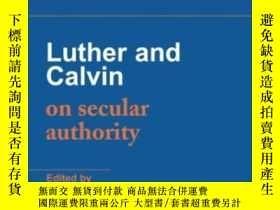 二手書博民逛書店Luther罕見And Calvin On Secular AuthorityY256260 John Cal