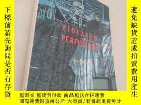 二手書博民逛書店Violated罕見Perfection: Architectu