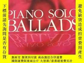二手書博民逛書店piano罕見solo ballads鋼琴獨奏曲五線譜Y2229