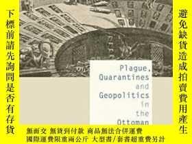 二手書博民逛書店Plague,罕見Quarantines, And Geopolitics In The Ottoman Empi