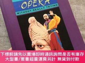 二手書博民逛書店How罕見to Enjoy Opera Without Really Trying 無門檻欣賞歌劇指南【英文版,銅