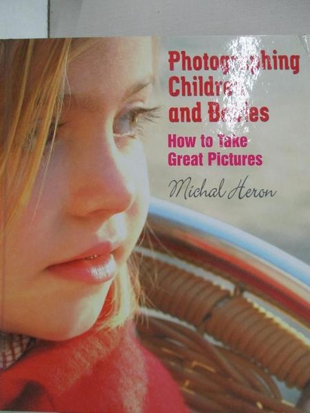 【書寶二手書T9/攝影_J77】Photographing Children And Babies: How To Take Great Pictures_Heron, Michal