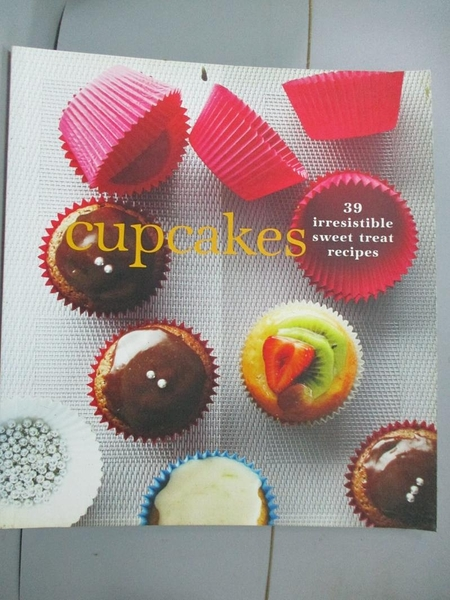 【書寶二手書T7/餐飲_XAI】Cupcakes: 39 Irresistible Sweet Treat Recipe