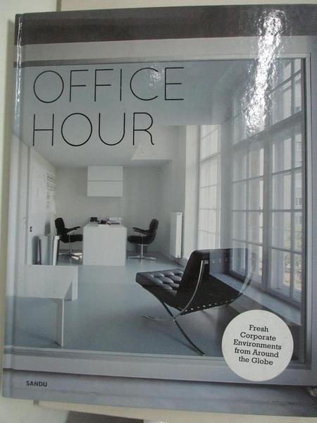 【書寶二手書T4/設計_DTJ】Office Hour: Fresh Corporate Environments from Around the Globe_SANDU CULTURAL MEDIA