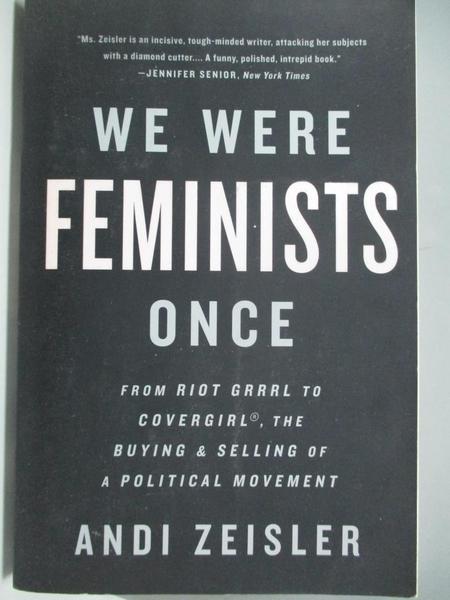 【書寶二手書T1/社會_ABA】We Were Feminists Once-From Riot Grrrl to..._Zeisler