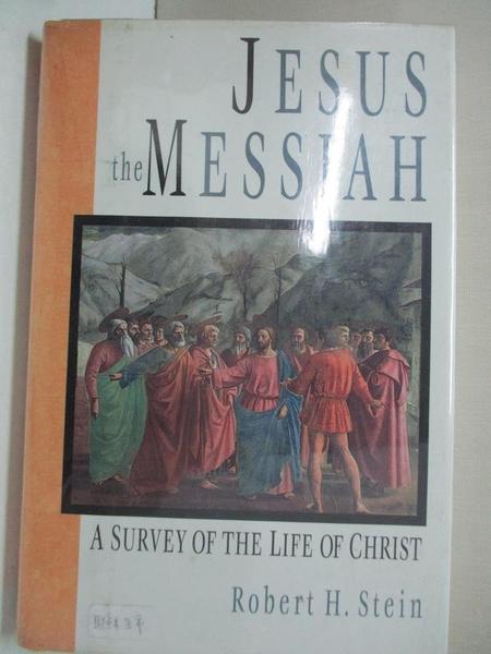 【書寶二手書T5/宗教_JAB】Jesus the Messiah: A Survey of the Life of Christ_Stein, Robert H.