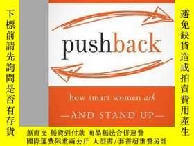 二手書博民逛書店Pushback:罕見How Smart Women Ask--and Stand Up--for What Th